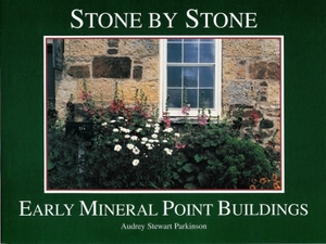 Stone By Stone - Early Mineral Point Buildings